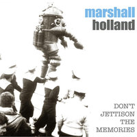 Don't Jettison The Memories — Marshall Holland