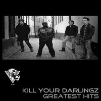 Greatest Hits — Kill Your Darlingz
