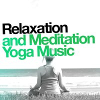 Relaxation and Meditation Yoga Music — Relaxation Meditation Yoga Music