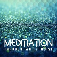 Meditation Through White Noise — White Noise Therapy, White Noise Meditation, El Ruido Blanco