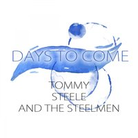 Days To Come — Tommy Steele and the Steelmen