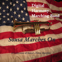 Sousa Marches On — Digital Harmony Marching Band