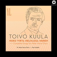 Toivo Kuula : Nuku virta helmassa meren - Complete Songs For Male Voice Choir — Ylioppilaskunnan Laulajat - YL Male Voice Choir, Pasi Hyökki