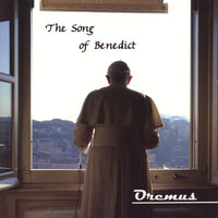 The Song of Benedict — Oremus