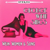 Sings Wein, Women & Songs — George Wein