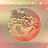 All Our Love — Gentlemen Hall