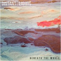Beneath the Waves — Distant Lights