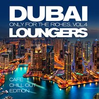 Dubai Loungers, Only For the Riches, Vol. 4 — сборник