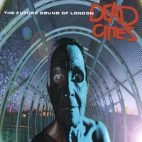 Dead Cities — Future Sound Of London