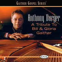 A Tribute To Bill And Gloria Gaither — Anthony Burger