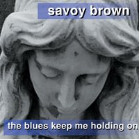 The Blues Keep Me Holding On — Savoy Brown Blues Band