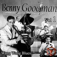 Wang Wang Blues, Vol. 1 — Benny Goodman