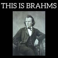 This is Brahms — Иоганнес Брамс, Johannes Brahms, Brahms