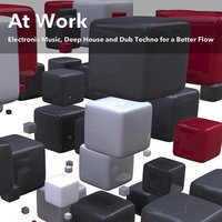 At Work (Electronic Music, Deep House and Dub Techno for a Better Flow) — сборник