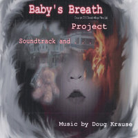 Baby's Breath Project Soundtrack and . . . — Doug Krause