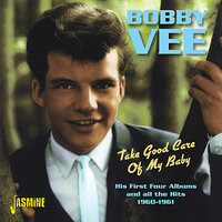 Take Good Care Of My Baby - His First Four Albums And All The Hits 1960 - 1961 — Bobby Vee