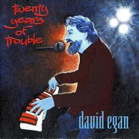 Twenty Years of Trouble — David Egan