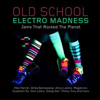 Old School Electro Madness - Jams That Rocked the Planet — сборник