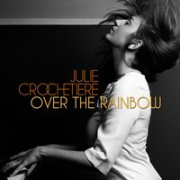 Over the Rainbow — Julie Crochetiere