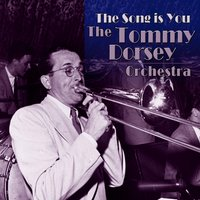The Song Is You — The Tommy Dorsey Orchestra