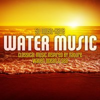 50 Must-Have Water Music: Classical Music Inspired by Nature - Water, Ocean & Sea — Ariel Ramírez, Ferde Grofé, Ernesto De Curtis, Emil Waldteufel