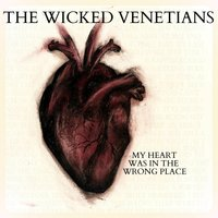 My Heart Was in the Wrong Place — The Wicked Venetians