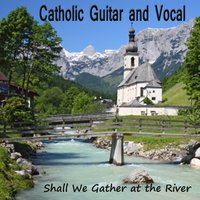 Catholic Guitar and Vocal: Shall We Gather At the River — Music Themes Players