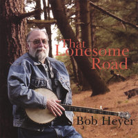 That Lonesome Road — Bob Heyer