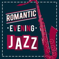 Romantic Evening Jazz — Dinner Jazz, Restaurant Music, Evening Jazz, Restaurant Music|Dinner Jazz|Evening Jazz