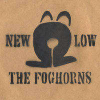 NEW LOW — The Foghorns