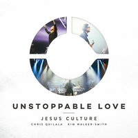Unstoppable Love — Jesus Culture