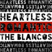 Heartless Romantic — The Blancos
