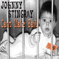 Can't Make Bail — Johnny Stingray