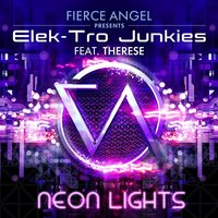 Fierce Angel Presents Elek-Tro Junkies - Neon Lights (feat. Therese) — Elek-Tro Junkies feat. Therese