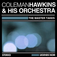 The Master Takes — Coleman Hawkins & His Orchestra