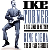 King Cobra:  The Chicago Sessions — Ike Turner & The Kings Of Rhythm