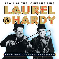 Laurel & Hardy - Trail Of The Lonesome Pine (Memories Of The Silver Screen) — Laurel & Hardy