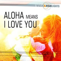 Music & Highlights: Aloha Means I Love You — сборник