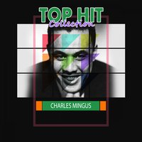 Top Hit Collection — Charles Mingus
