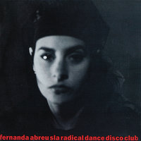 Sla Radical Dance Disco Club — Fernanda Abreu