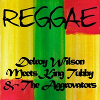 Delroy Wilson Meets King Tubby & The Aggrovators — Delroy Wilson