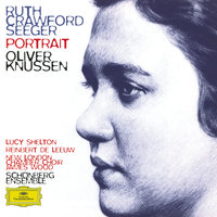 Ruth Crawford Seeger: Music for Small Orchestra; Study in Mixed Accents; Three Songs; Three Chants; String Quartet; Two Ricercari; Andante for String Orchestra; Rissolty Rossolty; Suite for Wind Quintet / Charles Seeger: John Hardy — Schönberg Ensemble, Oliver Knussen, Lucy Shelton