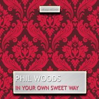 In Your Own Sweet Way — Phil Woods
