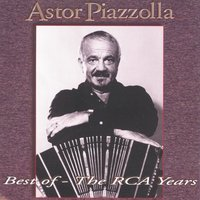 Best Of - Grandes Exitos The RCA Years — Astor  Piazzolla