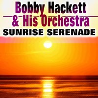 Sunrise Serenade — Bobby Hackett & His Orchestra