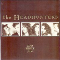 First Things First — The Headhunters