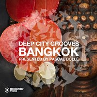 Deep City Groove Bangkok - Presented by Pascal Dollé — Pascal Dolle