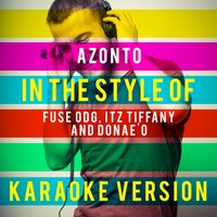 Azonto (In the Style of Fuse Odg, Itz Tiffany and Donae'o) - Single — Ameritz Top Tracks