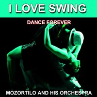 I Love Swing (Dance Forever) — Mozortilo and His Orchestra
