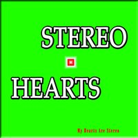 Stereo Hearts — My Hearts Are Stereo